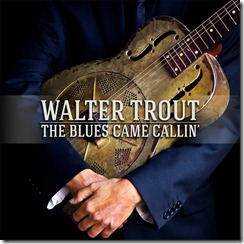 Walter Trout - The Blues Came Callinț