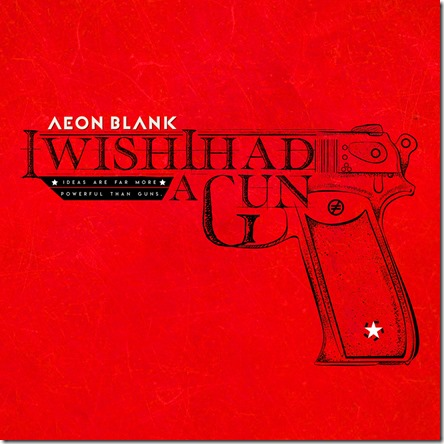 Aeon Blank I Wish I Had A Gun